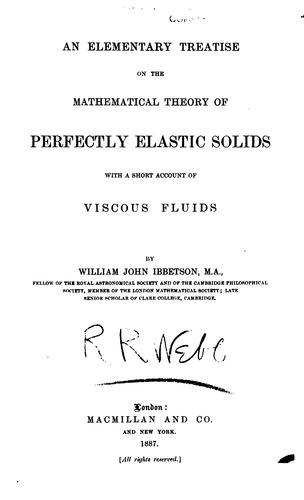 An elementary treatise on the mathematical theory of perfectly elastic solids by William John Ibbetson