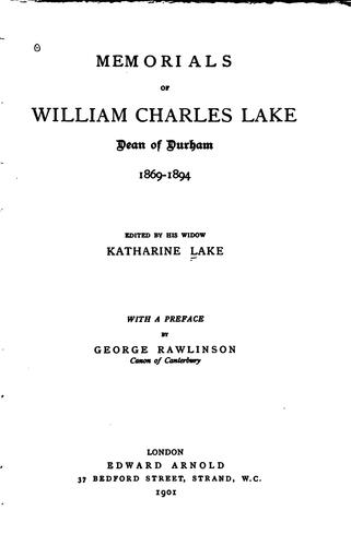 Memorials of William Charles Lake, dean of Durham, 1869-1894 by Lake, Katharine Gladstone Mrs.