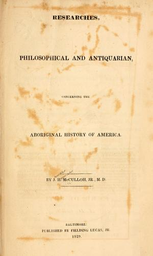 Researches, philosophical and antiquarian, concerning the aboriginal history of America by McCulloh, J. H.