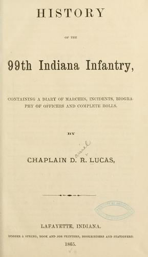 History of the 99th Indiana infantry by Daniel R. Lucas