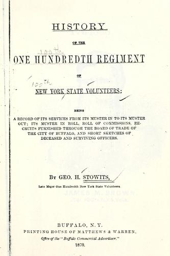 History of the One hundredth regiment of New York state volunteers by Stowits, Geo. H.