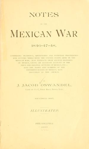 Notes of the Mexican war 1846-47-48.