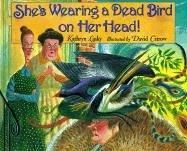 She's Wearing a Dead Bird on Her Head