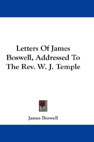 Letters Of James Boswell, Addressed To The Rev. W. J. Temple