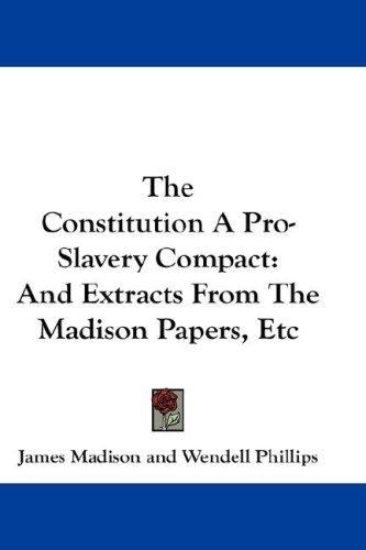 The Constitution A Pro-Slavery Compact by James Madison