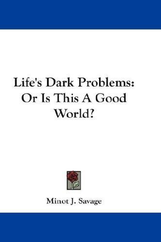 Life's Dark Problems