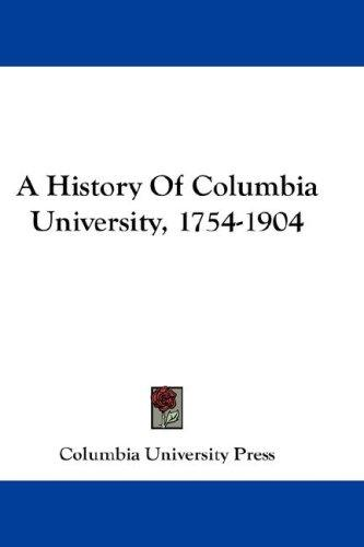 A History Of Columbia University, 1754-1904 by Columbia University Press