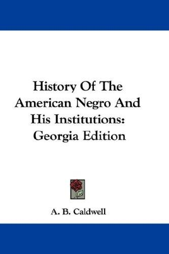 History Of The American Negro And His Institutions