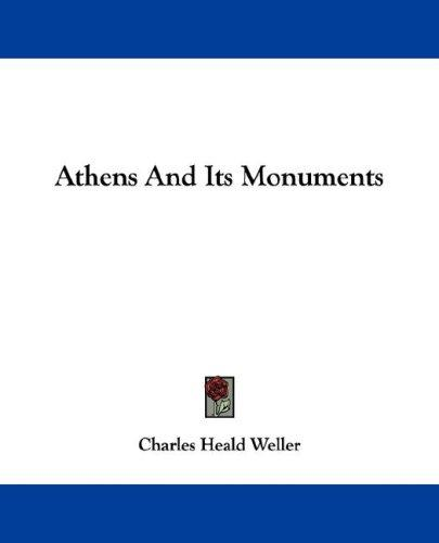 Athens and its monuments by Charles Heald Weller