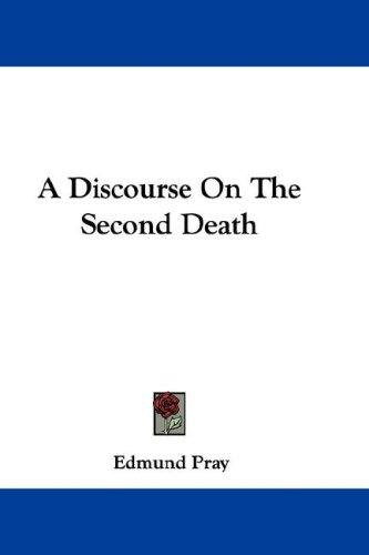 A Discourse On The Second Death by Edmund Pray