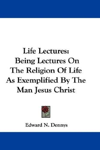 Life Lectures by Edward N. Dennys