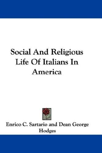 Social And Religious Life Of Italians In America by Enrico C. Sartario