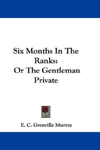 Six Months In The Ranks by E. C. Grenville Murray