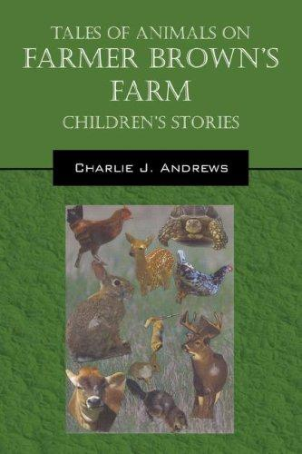 Tales Of Animals On Farmer Brown's Farm by Charlie J Andrews