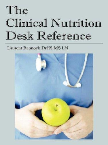 The Clinical Nutrition Desk Reference by Laurent, Bannock DrHS MS LN
