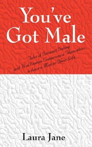 You've Got Male  (Tales of Internet Dating and How Women Compromise Themselves to have a Man in Their Life) by Laura Jane
