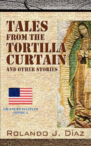 Tales From The Tortilla Curtain and Other Stories by Rolando J Diaz