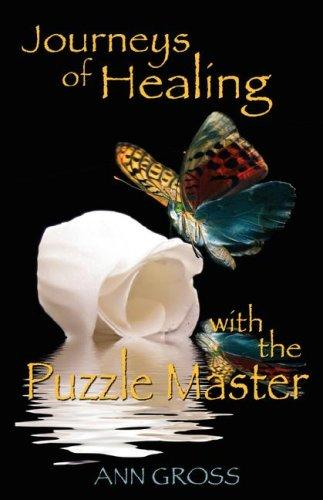 Journeys of Healing with the Puzzle Master by Ann Gross
