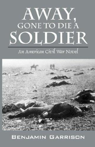 Away, Gone to Die a Soldier by Benjamin Garrison