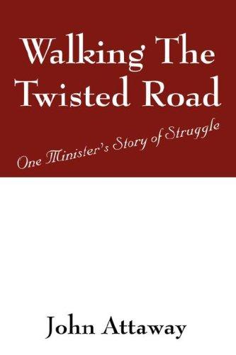 Walking The Twisted Road by John Attaway