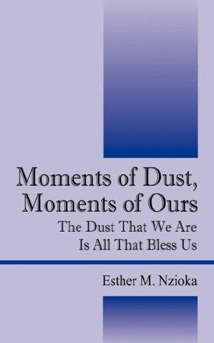 Moments of Dust, Moments of Ours by Esther M. Nzioka