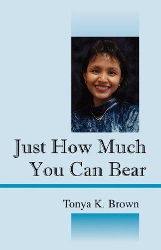 Just How Much You Can Bear by Tonya K Brown