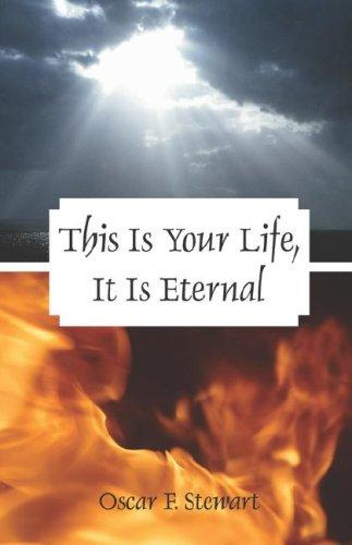 This Is Your Life, It Is Eternal by Oscar F. Stewart