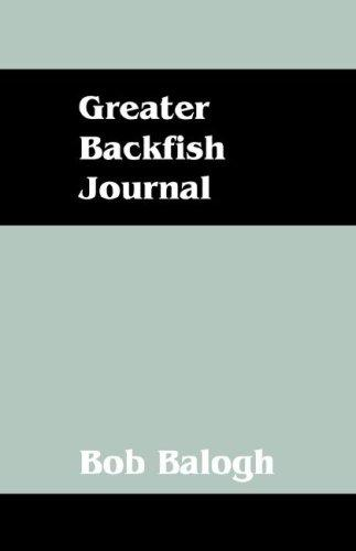 Greater Backfish Journal by Bob Balogh