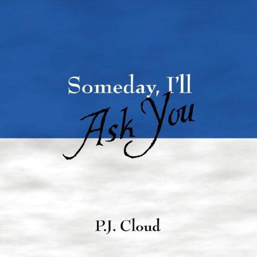 Someday, I'll Ask You by P.J. Cloud