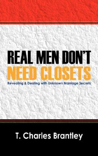 REAL MEN DON'T HAVE CLOSETS by T Charles Brantley