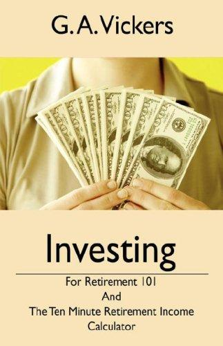 Investing for Retirement 101 by G A Vickers