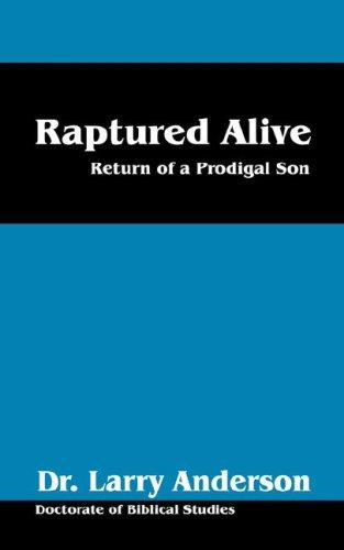 Raptured Alive by Dr Larry Anderson