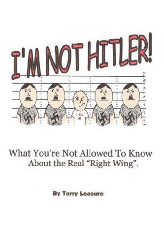 I'm Not Hitler! What You're Not Allowed To Know About The Real Right Wing by Terry Leasure