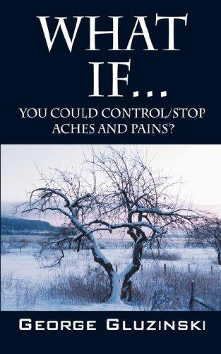 What If...You could Control/Stop Aches and Pains? by George Gluzinski