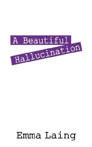 A Beautiful Hallucination by Emma Laing