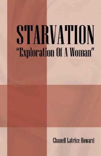 "STARVATION ""Exploration Of A Woman"" by Chanell Latrice Howard"
