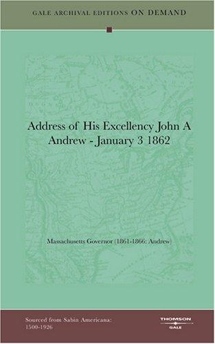 Address of His Excellency John A Andrew - January 3 1862 by Massachusetts Governor (1861-1866: Andrew)