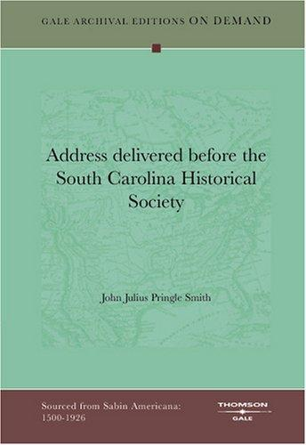 Address delivered before the South Carolina Historical Society by John Julius Pringle Smith