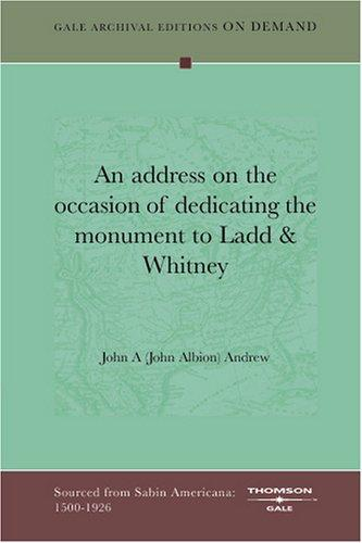 An address on the occasion of dedicating the monument to Ladd & Whitney by John A (John Albion) Andrew