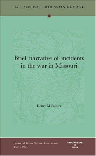 Brief narrative of incidents in the war in Missouri by Henry M. Painter