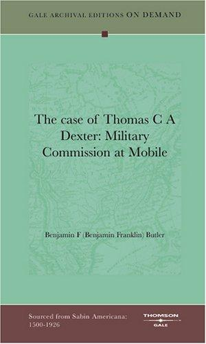The case of Thomas C A Dexter by Benjamin F (Benjamin Franklin) Butler