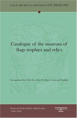 Catalogue of the museum of flags trophies and relics by Metropolitan Fair (1864: New York NY) Dept of Arms and Trophies