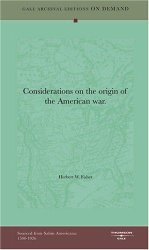Considerations on the origin of the American war by Herbert W. Fisher