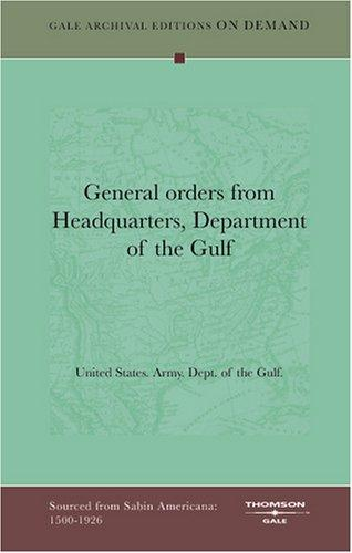 General orders from Headquarters, Department of the Gulf by United States. Army. Dept. of the Gulf.