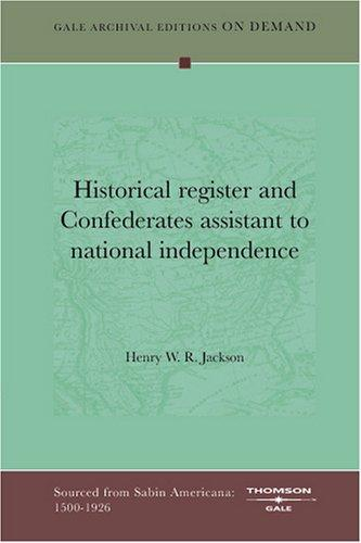 Historical register and Confederates assistant to national independence by Henry W. R. Jackson