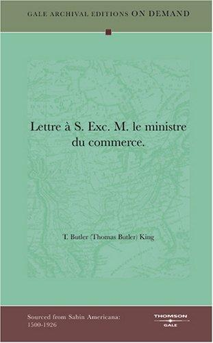 Lettre à S. Exc. M. le ministre du commerce by T. Butler (Thomas Butler) King