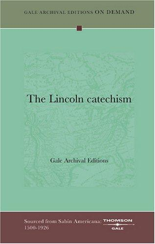 The Lincoln catechism by Gale Archival Editions