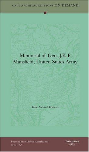 Memorial of Gen. J.K.F. Mansfield, United States Army by Gale Archival Editions