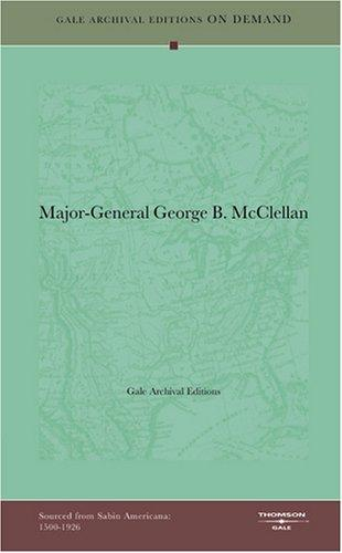 Major-General George B. McClellan by Gale Archival Editions