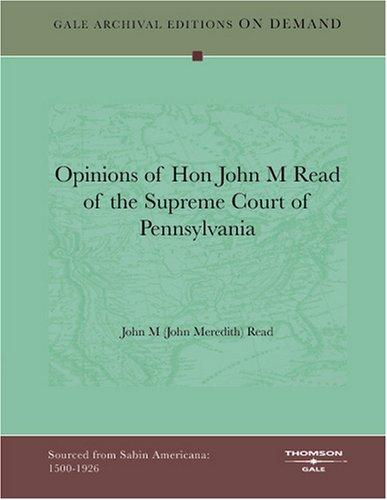 Opinions of Hon John M Read of the Supreme Court of Pennsylvania by John M (John Meredith) Read
